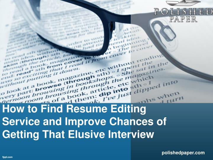 How to find resume editing service and improve chances of getting that elusive interview