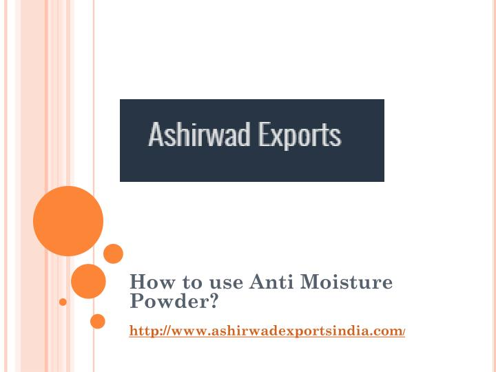 How to use anti moisture powder http www ashirwadexportsindia com