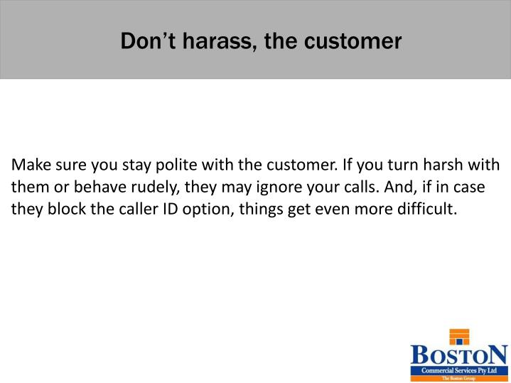 Don't harass, the customer