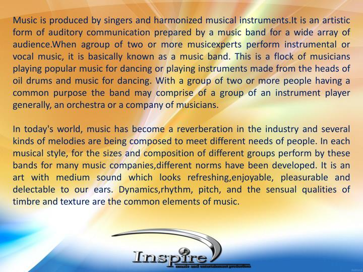 Music is produced by singers and harmonized musical