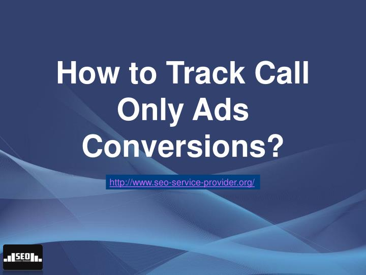 How to Track Call Only Ads Conversions?