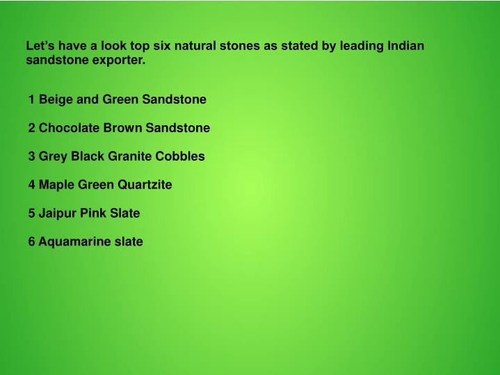 Let's have a look top six natural stones as stated by leading Indian sandstone exporter.