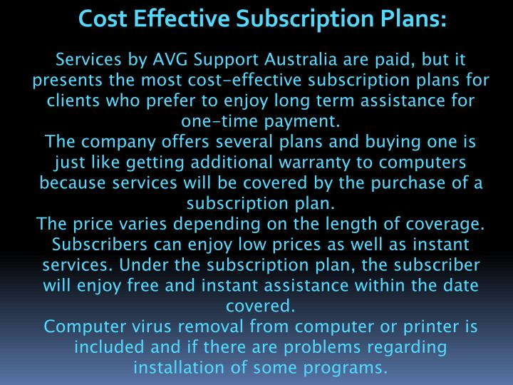 Services by AVG Support Australia are paid, but it presents the most cost-effective subscription plans for clients who prefer to enjoy long term assistance for one-time payment.