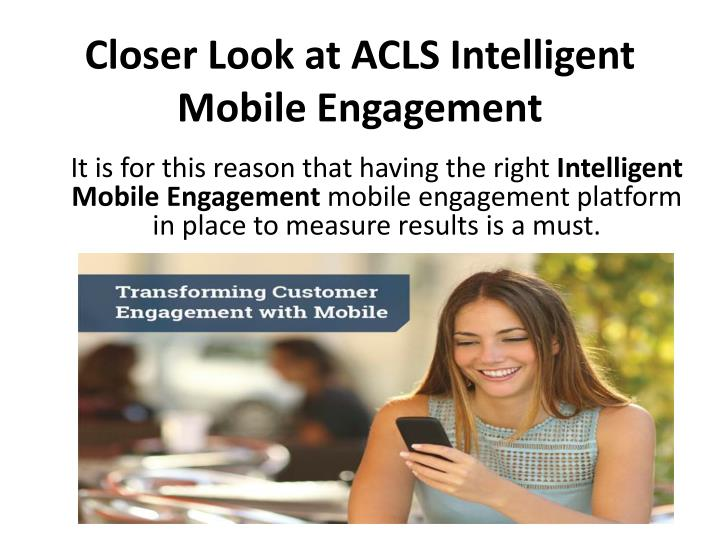 Closer look at acls intelligent mobile engagement