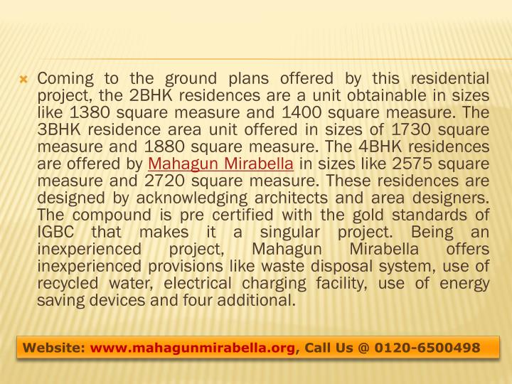 Coming to the ground plans offered by this residential project, the 2BHK residences are a unit obtainable in sizes like 1380 square measure and 1400 square measure. The 3BHK residence area unit offered in sizes of 1730 square measure and 1880 square measure. The 4BHK residences are offered by