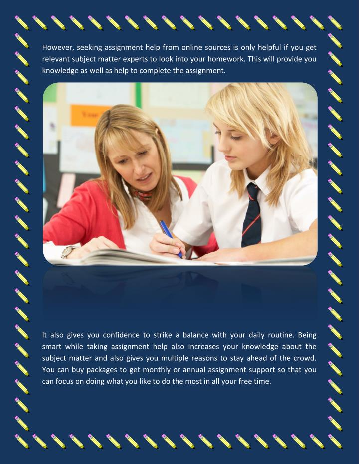 However, seeking assignment help from online sources is only helpful if you get