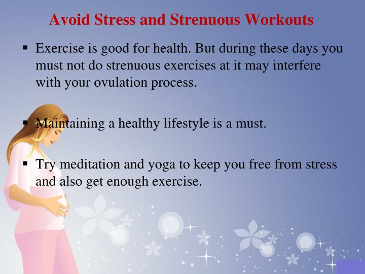 Avoid Stress and Strenuous Workouts