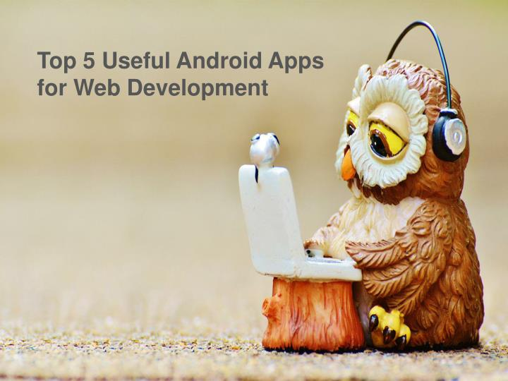 Top 5 useful android apps for web development
