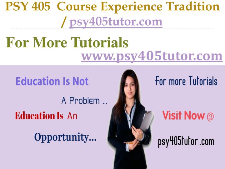 Psy 405 course experience tradition psy405tutor com