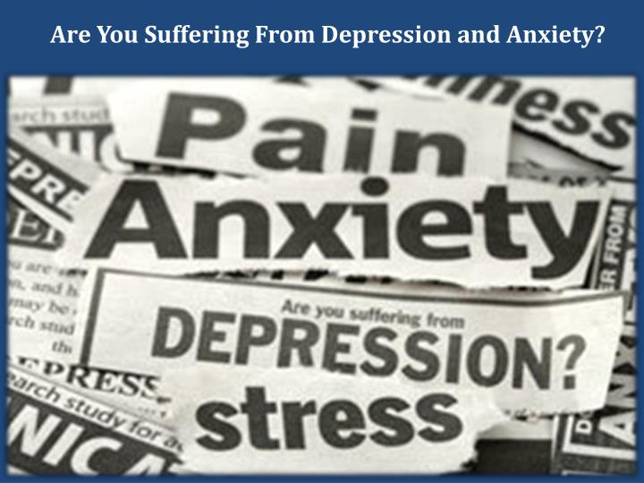 Are You Suffering From Depression and Anxiety?
