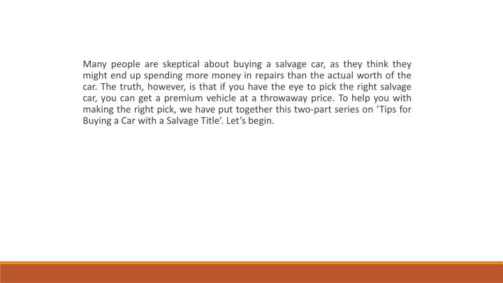 Many people are skeptical about buying a salvage car, as they think they might end up spending more ...