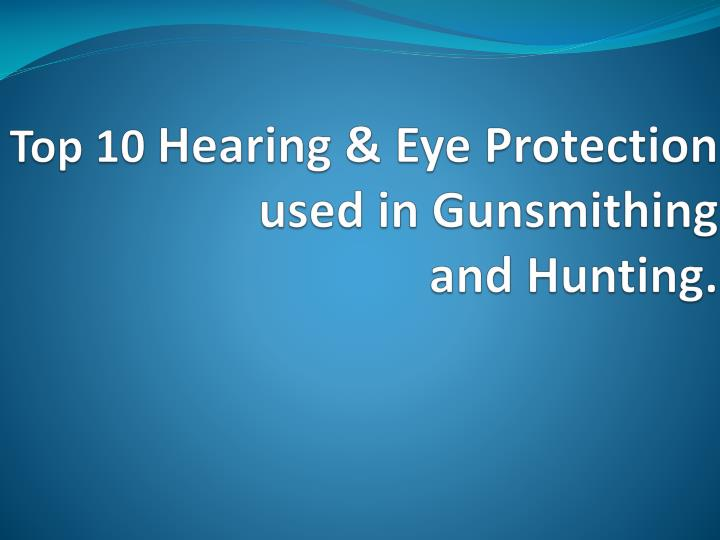 Top 10 hearing eye protection used in gunsmithing and hunting