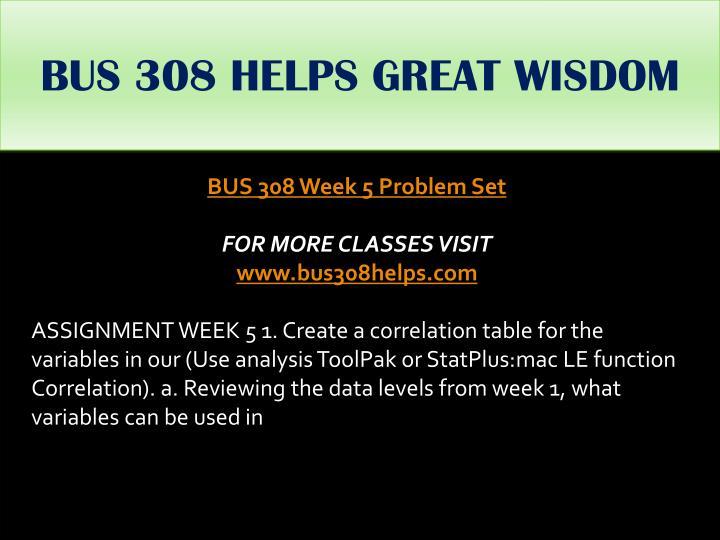 BUS 308 HELPS GREAT WISDOM