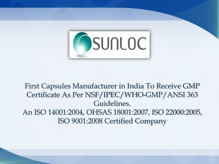 First Capsules Manufacturer in India To Receive GMP Certificate As Per NSF/IPEC/WHO-GMP/ANSI 363 Guidelines.