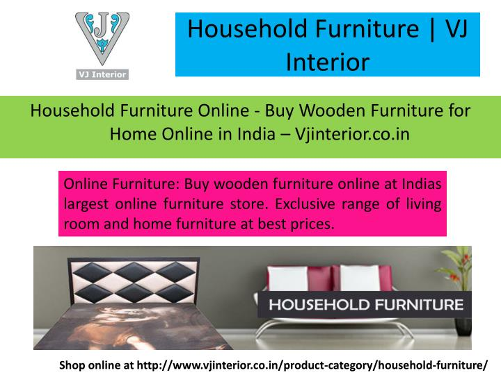 Household Furniture | VJ Interior