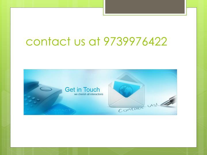 contact us at 9739976422