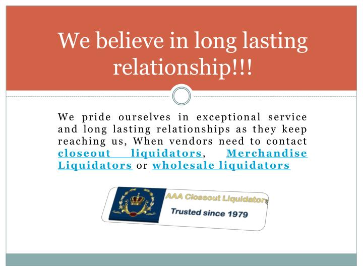 We believe in long lasting relationship!!!