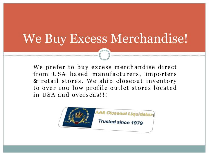 We Buy Excess Merchandise!