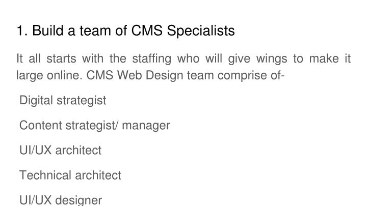 1. Build a team of CMS Specialists