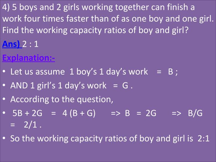 4) 5 boys and 2 girls working together can finish a