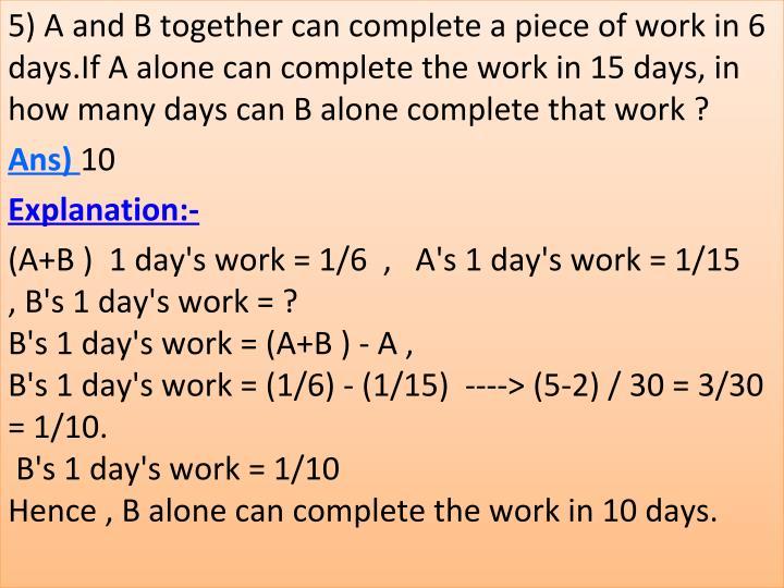 5)AandBtogethercancompleteapieceofworkin6
