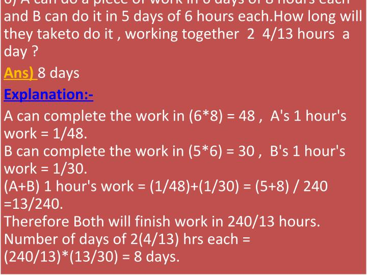 6) A can do a piece of work in 6 days of 8 hours each
