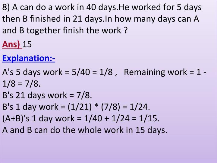 8)Acandoaworkin40days.Heworkedfor5days