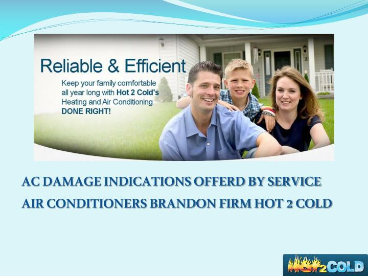 Ac damage indications offerd by service air conditioners brandon firm hot 2 cold