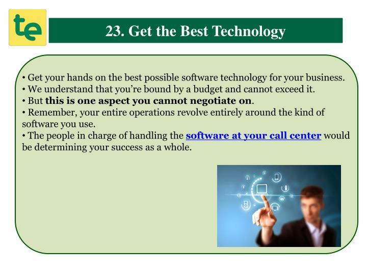 23. Get the Best Technology