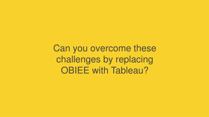 Can you overcome these challenges by replacing