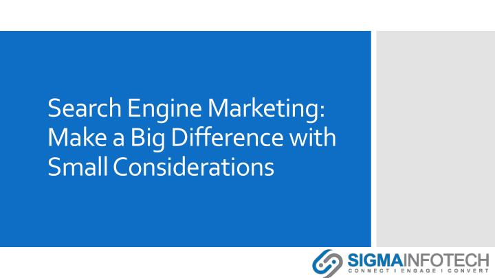Search engine marketing make a big difference with small considerations