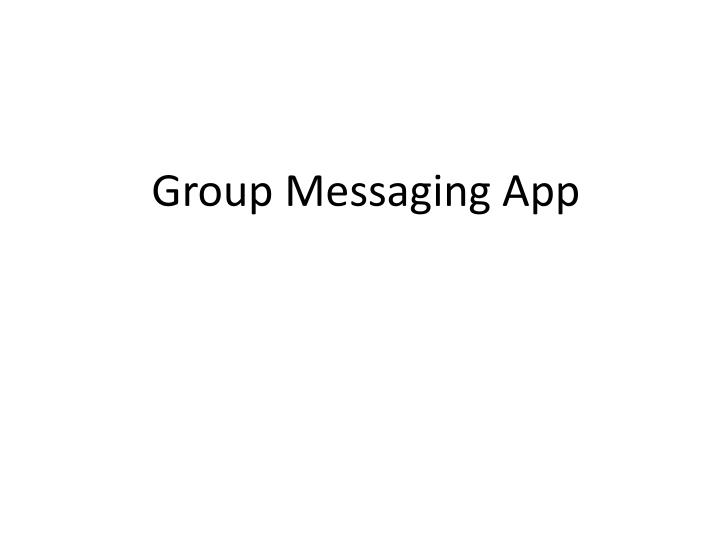 Group messaging app