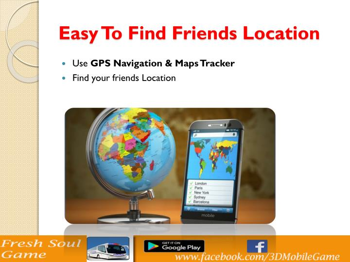 Easy to find friends location