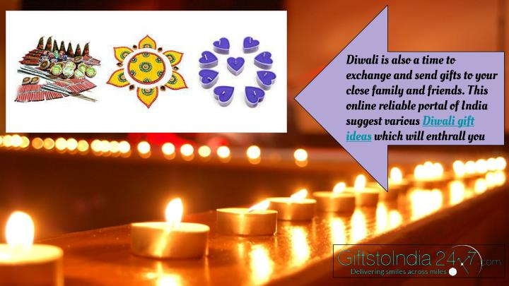 Diwali is also a time to exchange and send gifts to your close family and friends. This online reliable portal of India suggest various