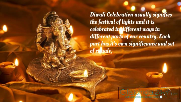 Diwali Celebration usually signifies the festival of lights and it is celebrated in different ways in different parts of our country. Each part has it's own significance and set of rituals.
