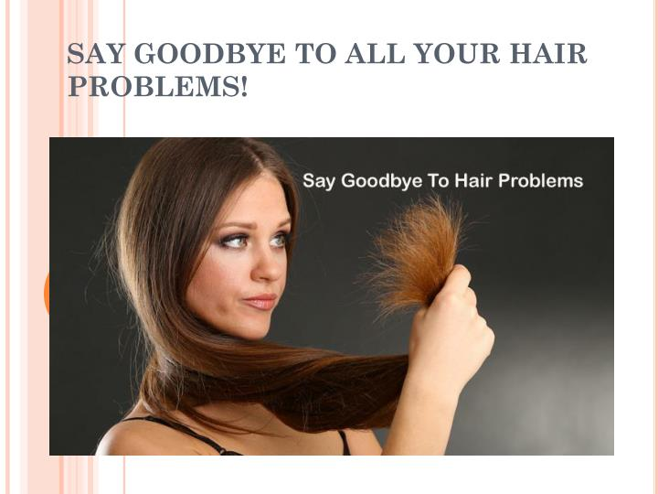 Say goodbye to all your hair problems