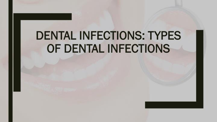 DENTAL INFECTIONS: TYPES