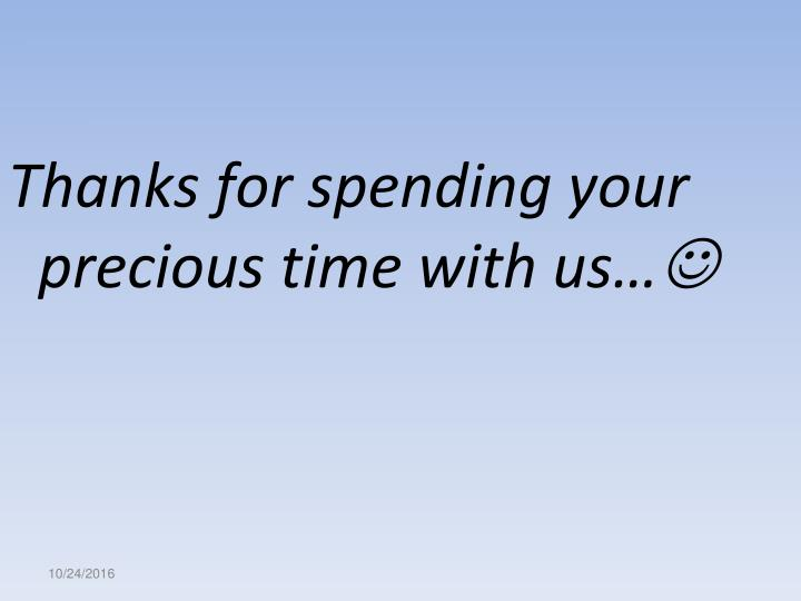 Thanks for spending your precious time with us…