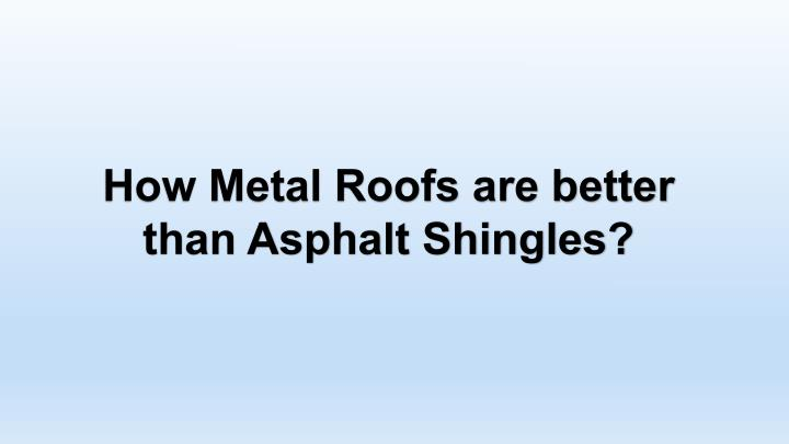 How Metal Roofs are better