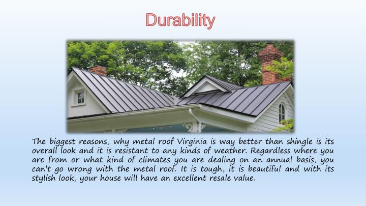 The biggest reasons, why metal roof Virginia is way better than shingle is its