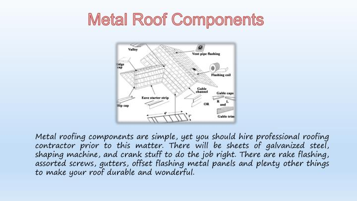 Metal roofing components are simple, yet you should hire professional roofing