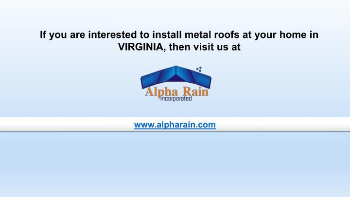 If you are interested to install metal roofs at your home in