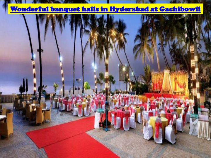 Wonderful banquet halls in Hyderabad at Gachibowli