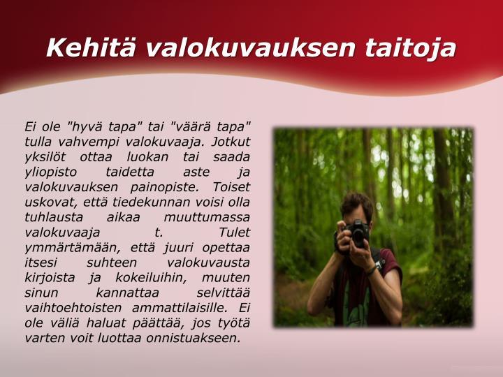 Kehitä valokuvauksen taitoja