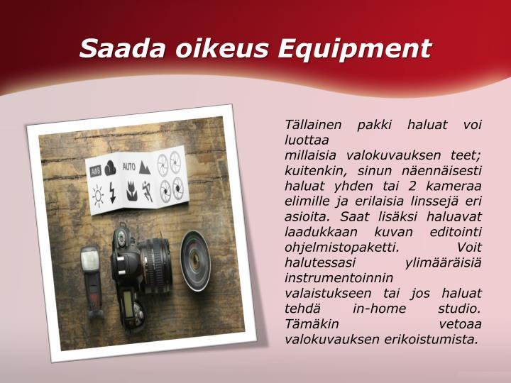 Saada oikeus Equipment