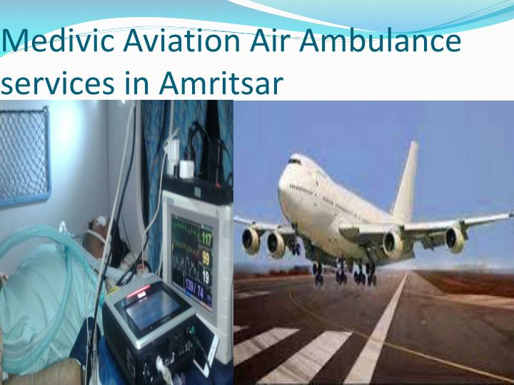 Medivic Aviation Air Ambulance services in Amritsar
