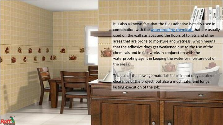 It is also a known fact that the tiles adhesive is easily used in combination with the
