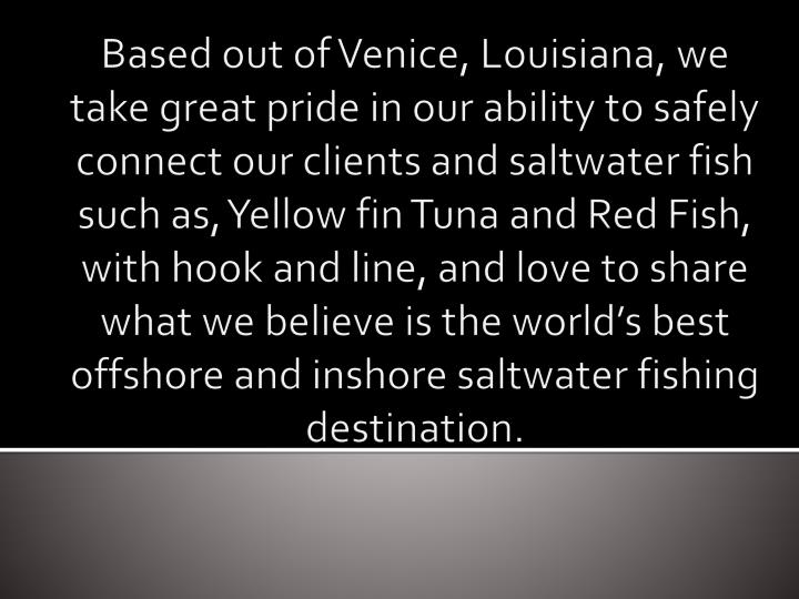 Based out of Venice, Louisiana, we take great pride in our ability to safely connect our clients and...