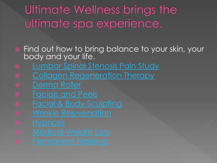 Ultimate Wellness brings the ultimate spa experience.