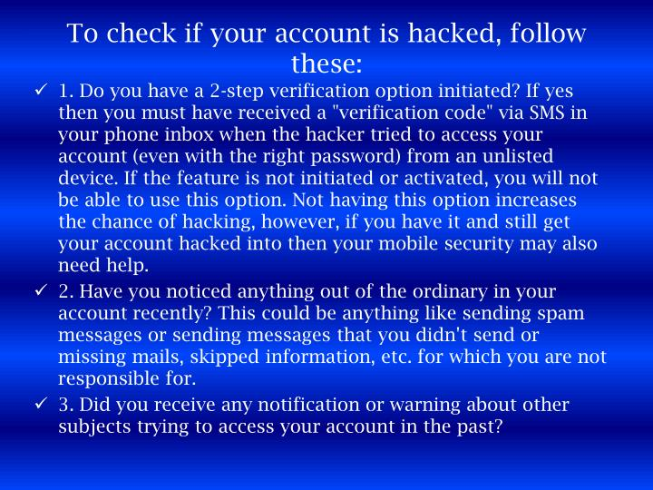 To check if your account is hacked, follow these: